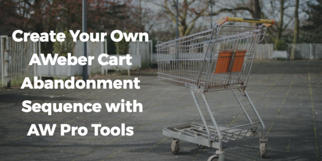 Create Your Own AWeber Cart Abandonment Sequence with AW Pro Tools